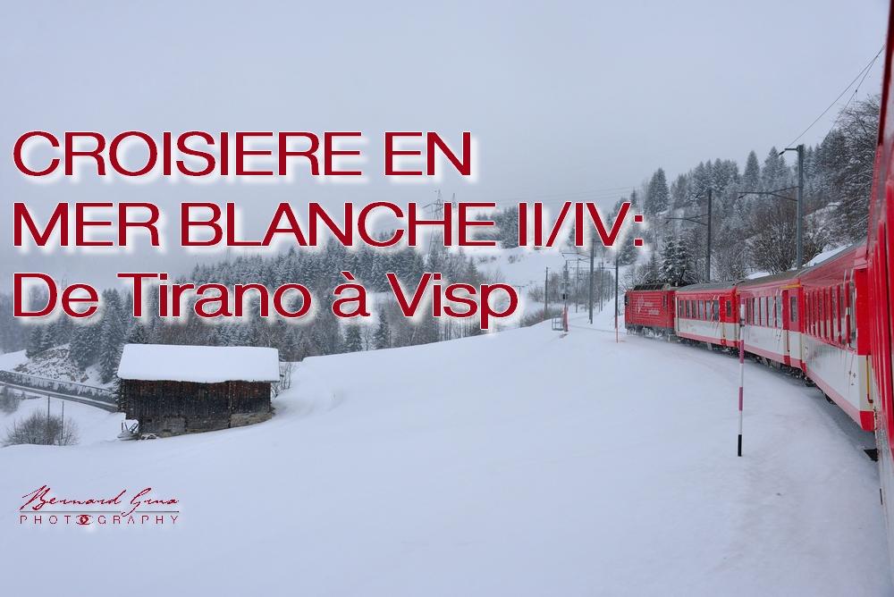 Croisière Blanche sur les réseaux ferroviaires de l'Albula, de la Bernina, du Gotthard et du Matterhorn – Partie 2/4 de Tirano àVisp
