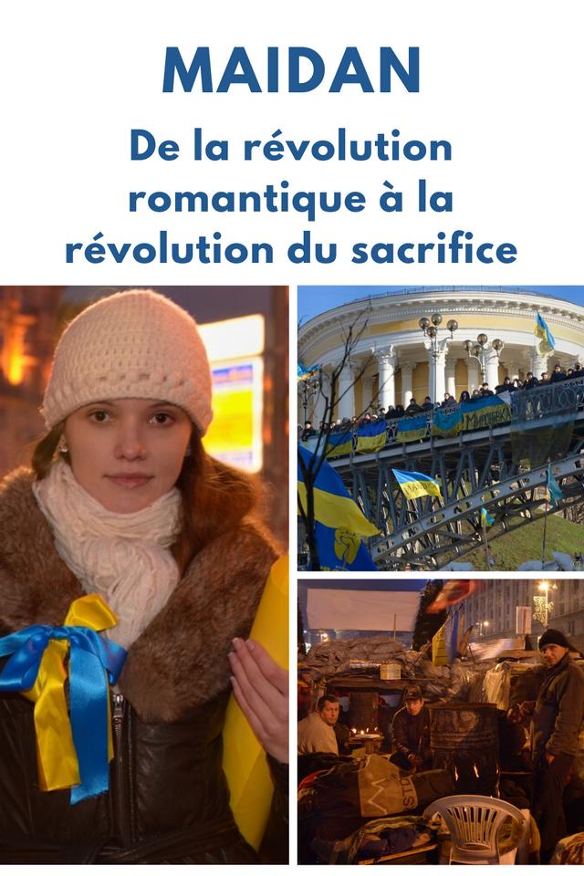 Maidan, la Révolution de la Dignité ukrainienne: souvenirs d'un Nantais. Comment un embrasement romantique, libéral et national a soulevé Kiev  antique à une révolution du sacrifice dans l'incompréhension occidentale?
