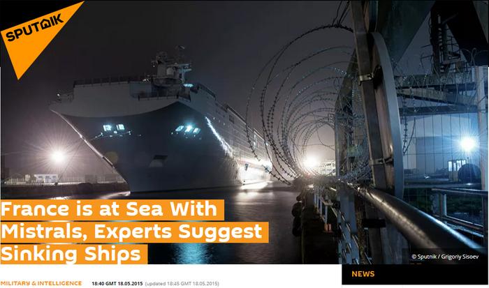 """Sputnik - """"La france est en mer avec les Mistrals, des EXPERTS suggèrent de couler les navires"""" Sputnik - """"Renseignement (!) militaire"""" - 18/05/2015"""