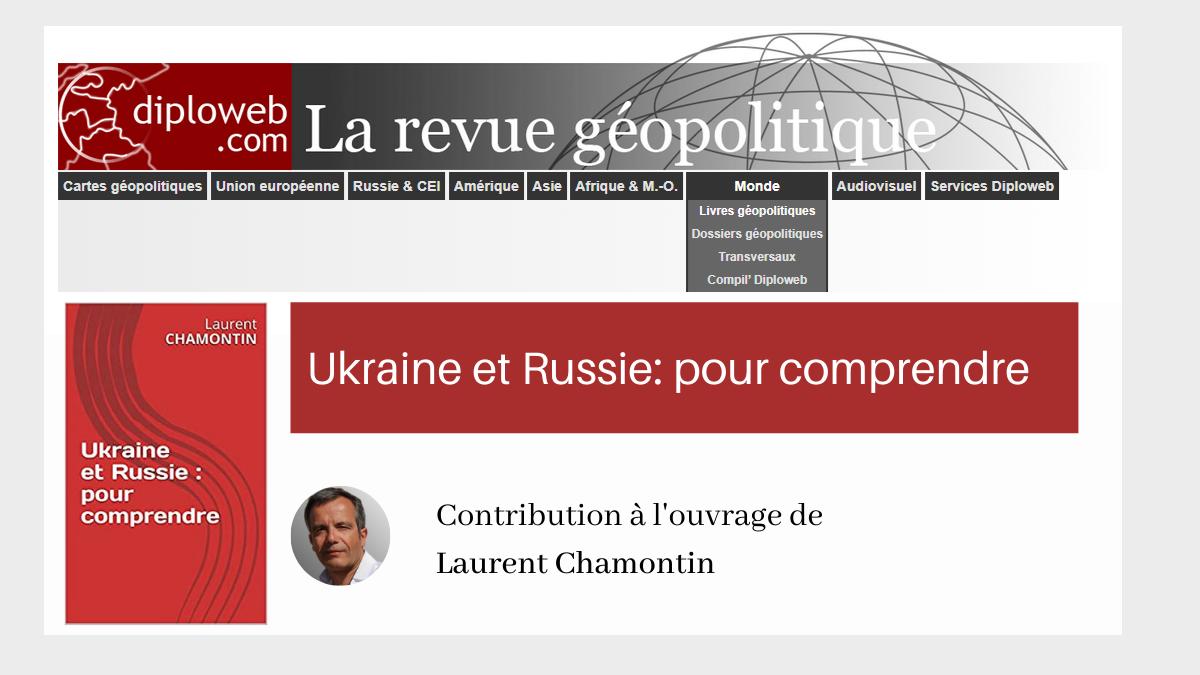 """Bernard Grua, Diploweb, contribution à l'ouvrage de Laurent Chamontin, """"Ukraine et Russie pour comprendre."""""""