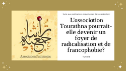 L'association tunisienne جمعية تراثنا Tourathna, de Zine El Abidine Belhareth, زين العابدين بلحارث, peut-elle être un foyer de radicalisation et de francophobie?