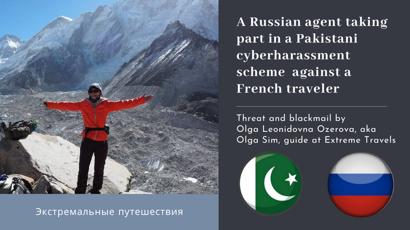 "Olga Leonidovna Ozerova, aka Olga Sim (Ольга Сим), from ""Extrem Travels in Russia"" (Экстремальные путешествия) is involved, in Pakistan. Discover how the Russian tourist agent Olga Leonidovna Ozerova, aka Olga Sim (Ольга Сим), sent an ultimatum with incredible allegations, including terrorism, backed by the threat of hiring 10 false witnesses for a complaint to Pakistani authorities against the French photographer, writer and media contributor, Bernard Grua. Appreciate how Ms Ozerova's expected victim strongly slammed the forger with explicit disdain, before dumping her blackmail. Russian Extreme Travels, Trekking in Altai"